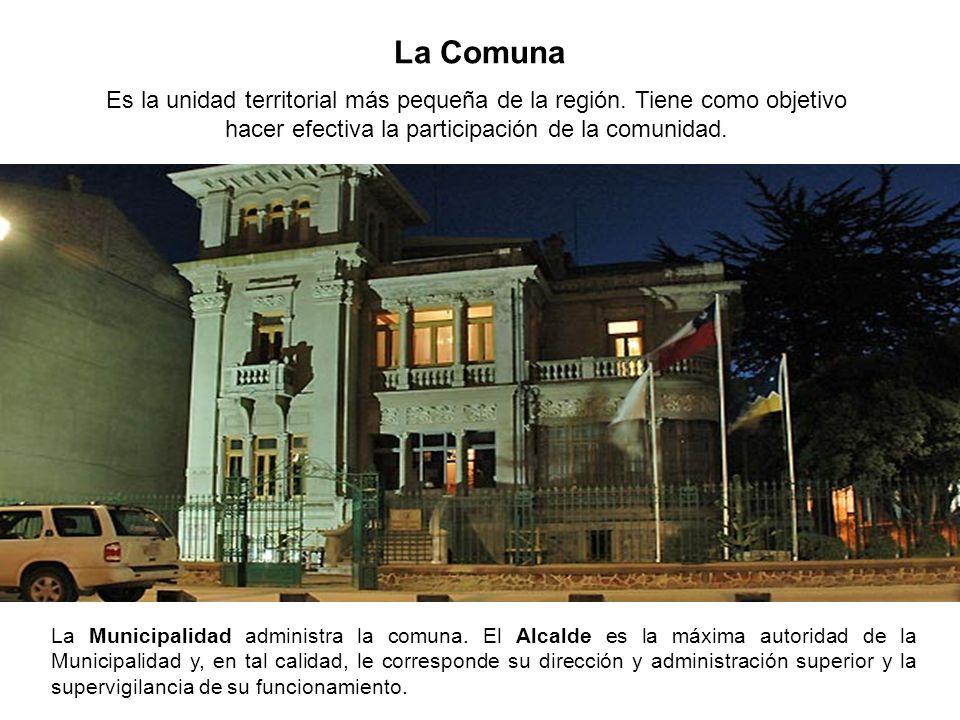 La Comuna Es la unidad territorial más pequeña de la región. Tiene como objetivo hacer efectiva la participación de la comunidad. La Municipalidad adm