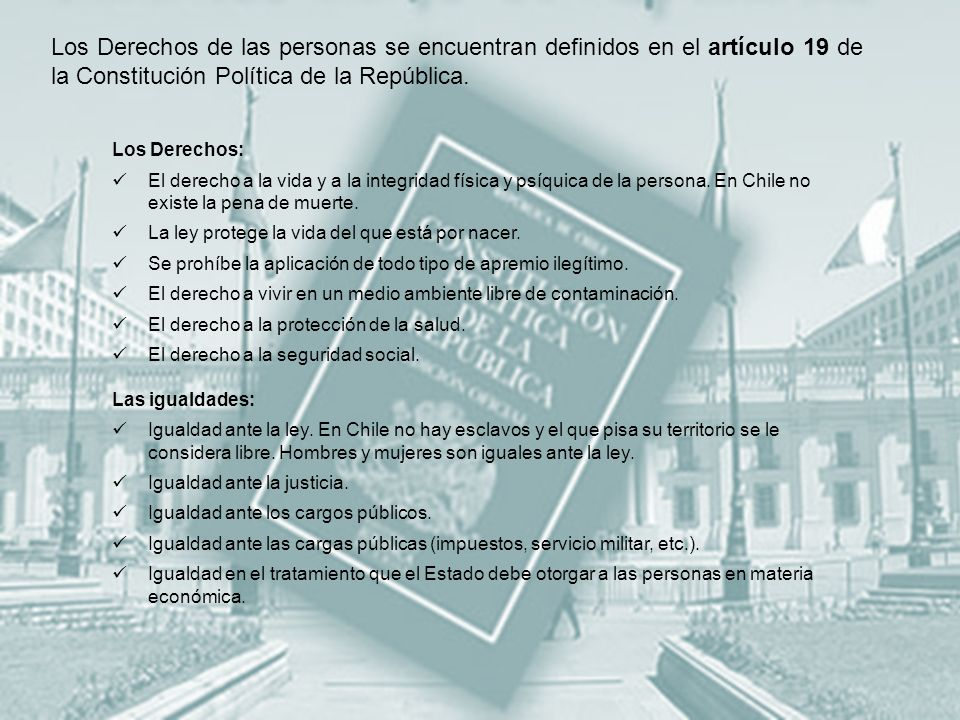 Los Derechos de las personas se encuentran definidos en el artículo 19 de la Constitución Política de la República. Los Derechos: El derecho a la vida
