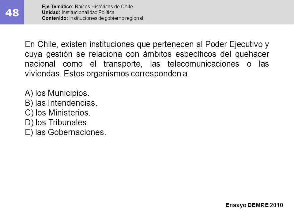 48 Eje Temático: Raíces Históricas de Chile Unidad: Institucionalidad Política Contenido: Instituciones de gobierno regional Ensayo DEMRE 2010 En Chil