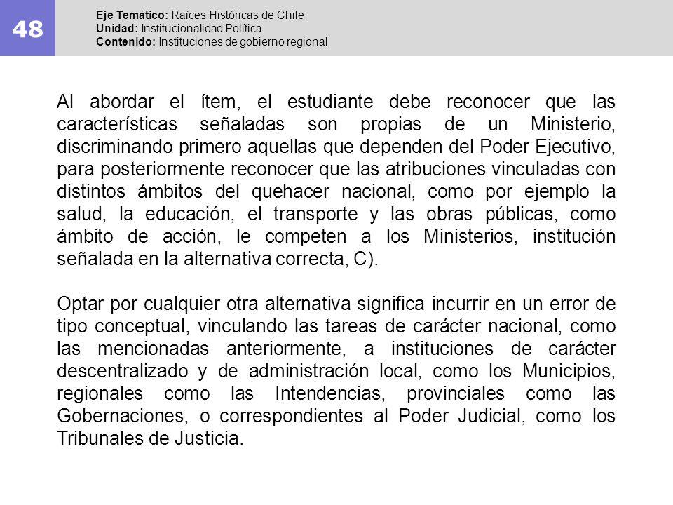48 Eje Temático: Raíces Históricas de Chile Unidad: Institucionalidad Política Contenido: Instituciones de gobierno regional Al abordar el ítem, el es