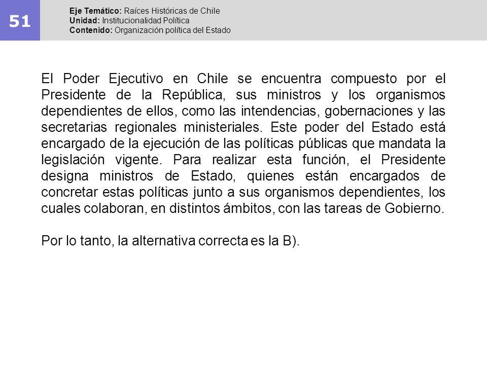 51 Eje Temático: Raíces Históricas de Chile Unidad: Institucionalidad Política Contenido: Organización política del Estado El Poder Ejecutivo en Chile