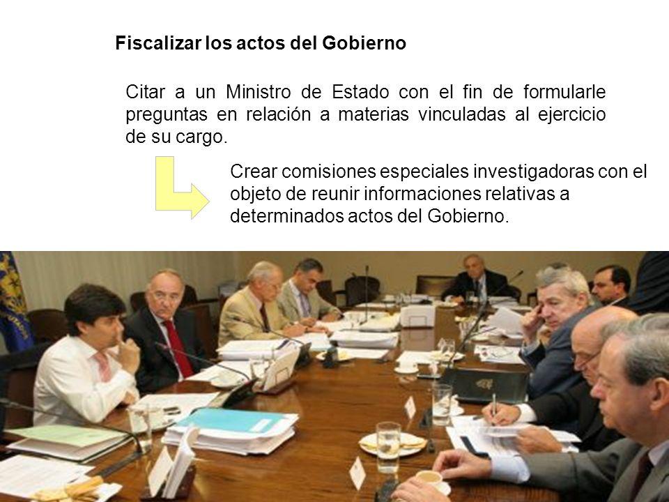Crear comisiones especiales investigadoras con el objeto de reunir informaciones relativas a determinados actos del Gobierno. Fiscalizar los actos del