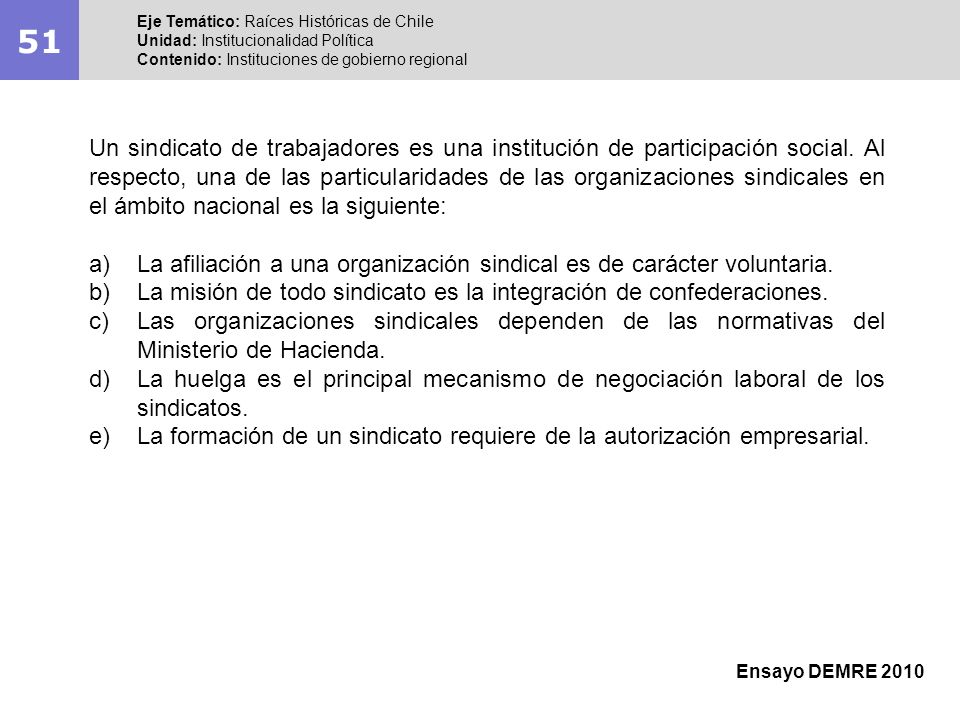 51 Eje Temático: Raíces Históricas de Chile Unidad: Institucionalidad Política Contenido: Instituciones de gobierno regional Ensayo DEMRE 2010 Un sind