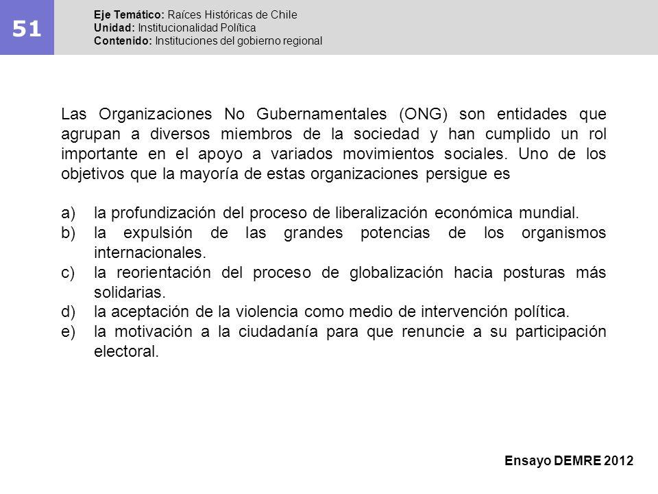 51 Eje Temático: Raíces Históricas de Chile Unidad: Institucionalidad Política Contenido: Instituciones del gobierno regional Ensayo DEMRE 2012 Las Or