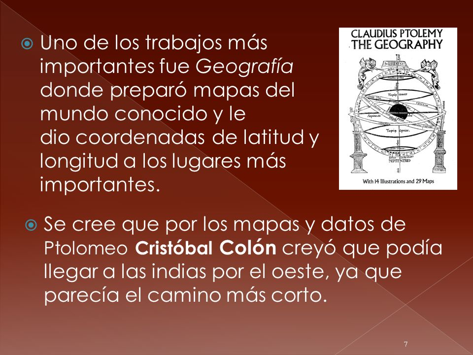Uno de los trabajos más importantes fue Geografía donde preparó mapas del mundo conocido y le dio coordenadas de latitud y longitud a los lugares más