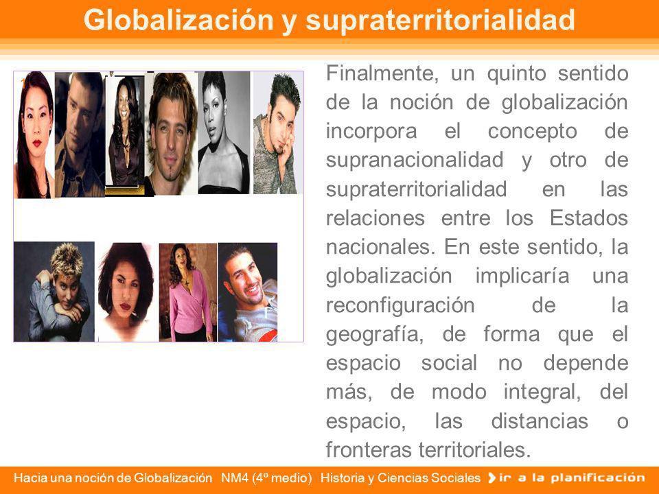 Hacia una noción de Globalización NM4 (4º medio) Historia y Ciencias Sociales Similar al criterio anterior, el cuarto sentido de globalización la plan