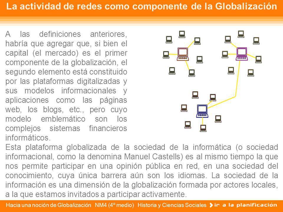 Hacia una noción de Globalización NM4 (4º medio) Historia y Ciencias Sociales Finalmente, un quinto sentido de la noción de globalización incorpora el