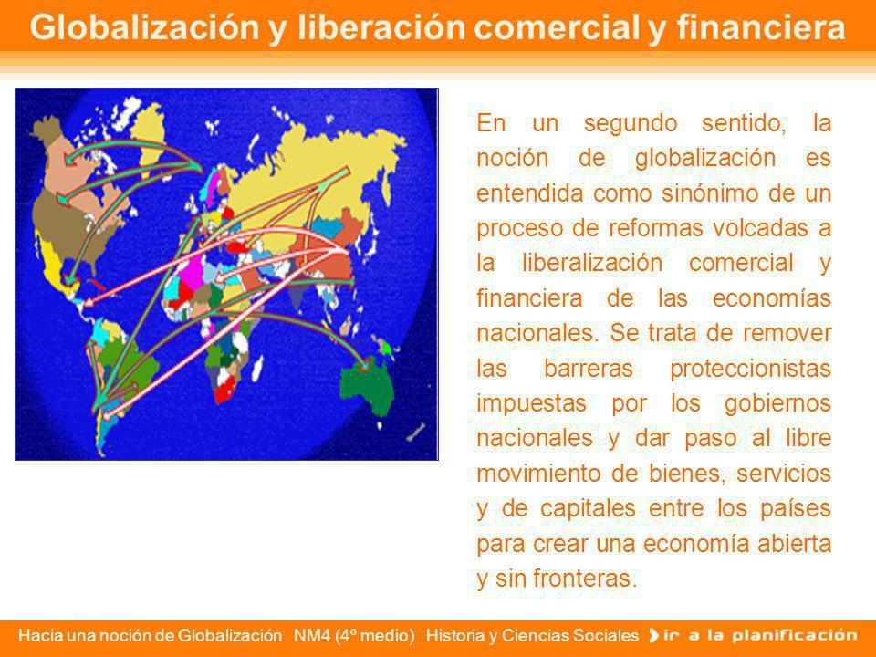 Hacia una noción de Globalización NM4 (4º medio) Historia y Ciencias Sociales Globalización y economías nacionales En su primer sentido, la globalizac