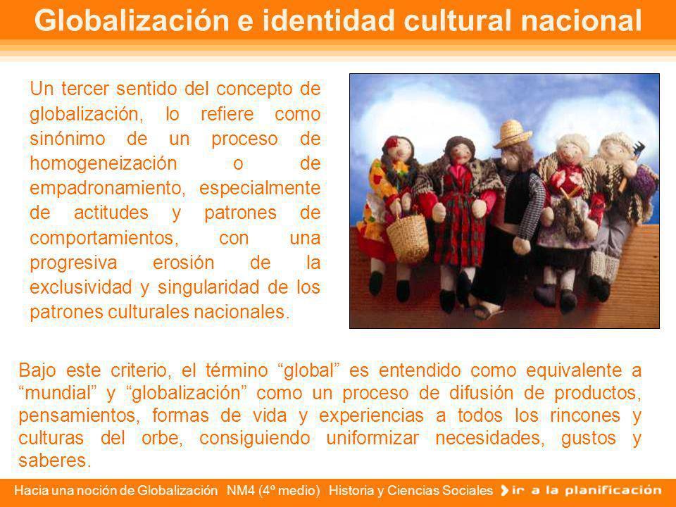Hacia una noción de Globalización NM4 (4º medio) Historia y Ciencias Sociales Globalización y liberación comercial y financiera En un segundo sentido,