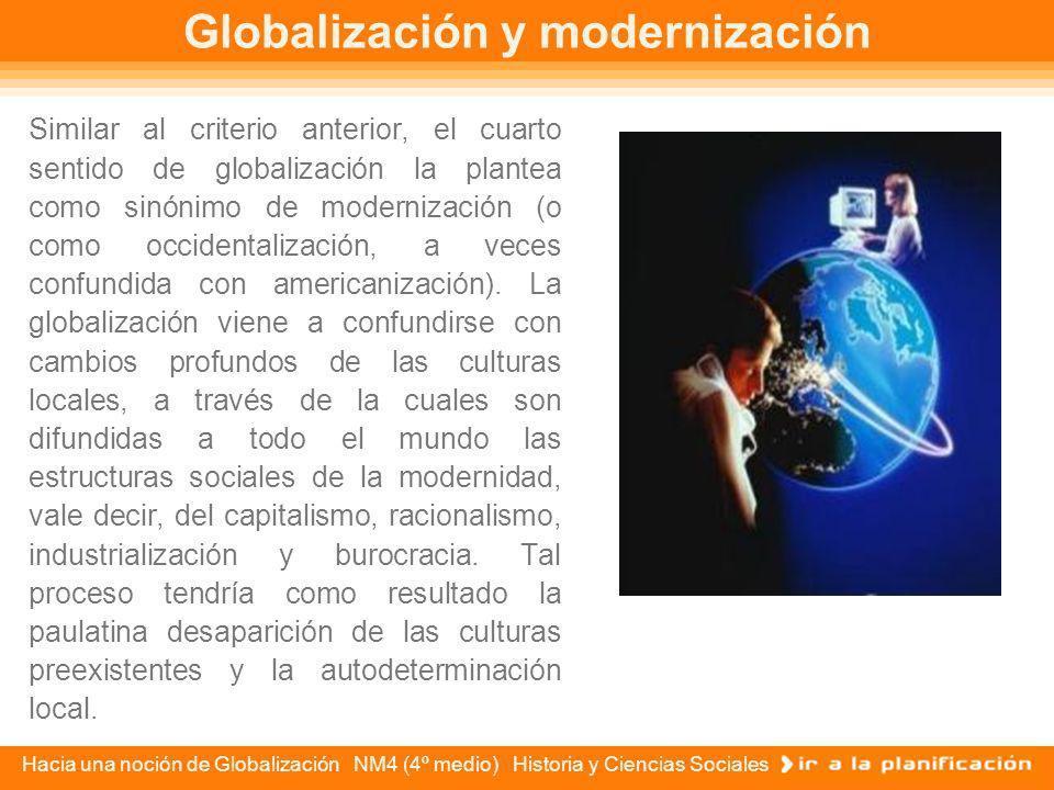 Hacia una noción de Globalización NM4 (4º medio) Historia y Ciencias Sociales Globalización e identidad cultural nacional Un tercer sentido del concep