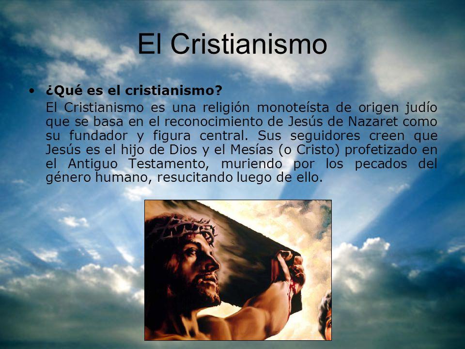 El Cristianismo ¿Qué es el cristianismo? El Cristianismo es una religión monoteísta de origen judío que se basa en el reconocimiento de Jesús de Nazar