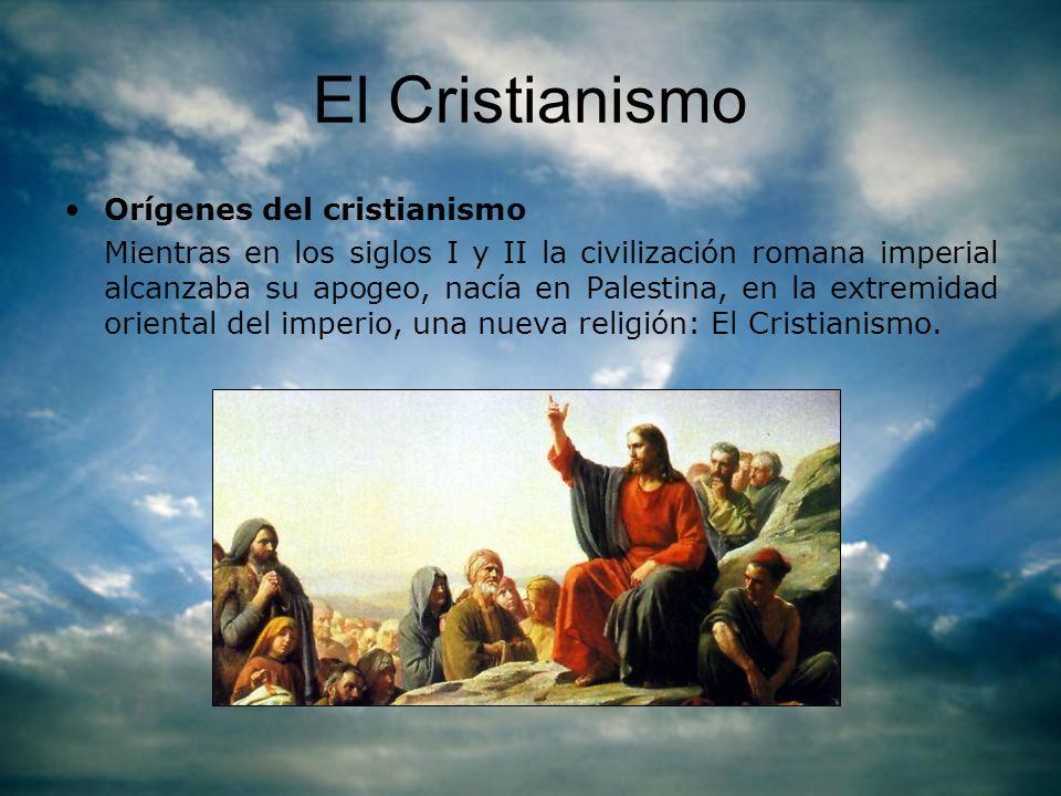 El Cristianismo Orígenes del cristianismo Mientras en los siglos I y II la civilización romana imperial alcanzaba su apogeo, nacía en Palestina, en la