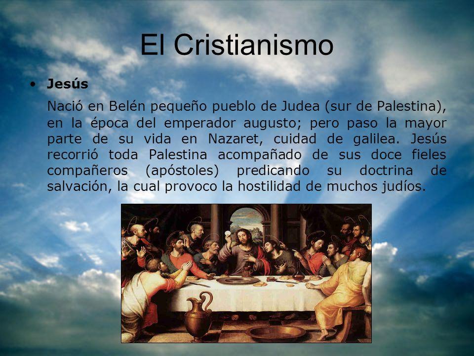 El Cristianismo Jesús Nació en Belén pequeño pueblo de Judea (sur de Palestina), en la época del emperador augusto; pero paso la mayor parte de su vid
