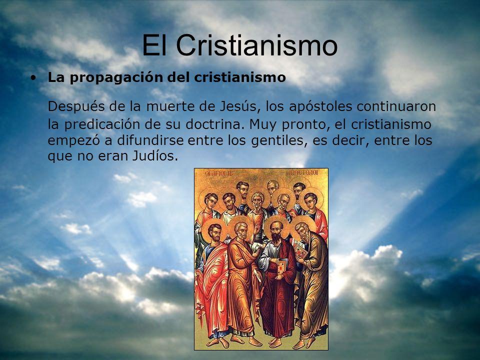 El Cristianismo La propagación del cristianismo Después de la muerte de Jesús, los apóstoles continuaron la predicación de su doctrina. Muy pronto, el
