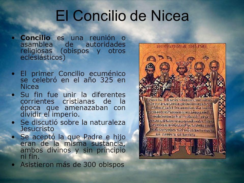 El Concilio de Nicea Concilio es una reunión o asamblea de autoridades religiosas (obispos y otros eclesiásticos) El primer Concilio ecuménico se cele