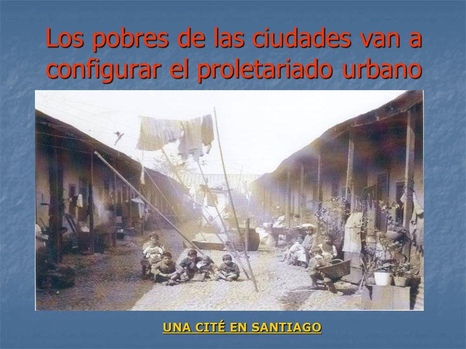 Los pobres de las ciudades van a configurar el proletariado urbano UNA CITÉ EN SANTIAGO