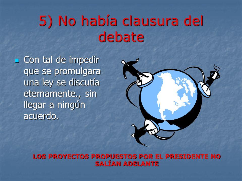 5) No había clausura del debate Con tal de impedir que se promulgara una ley se discutía eternamente., sin llegar a ningún acuerdo. Con tal de impedir