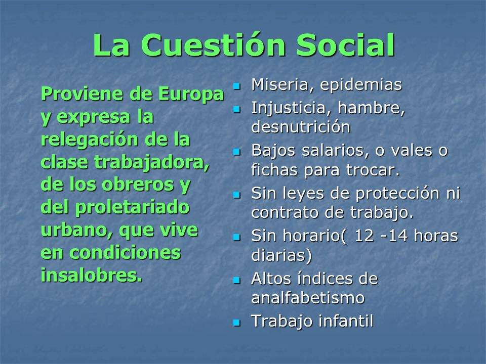 La Cuestión Social Proviene de Europa y expresa la relegación de la clase trabajadora, de los obreros y del proletariado urbano, que vive en condicion
