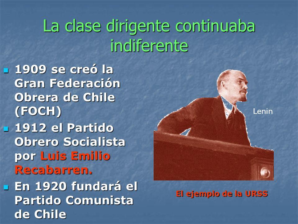La clase dirigente continuaba indiferente 1909 se creó la Gran Federación Obrera de Chile (FOCH) 1909 se creó la Gran Federación Obrera de Chile (FOCH