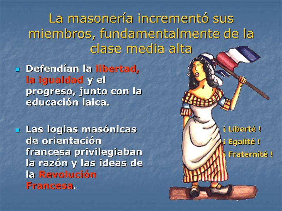 La masonería incrementó sus miembros, fundamentalmente de la clase media alta Defendían la libertad, la igualdad y el progreso, junto con la educación