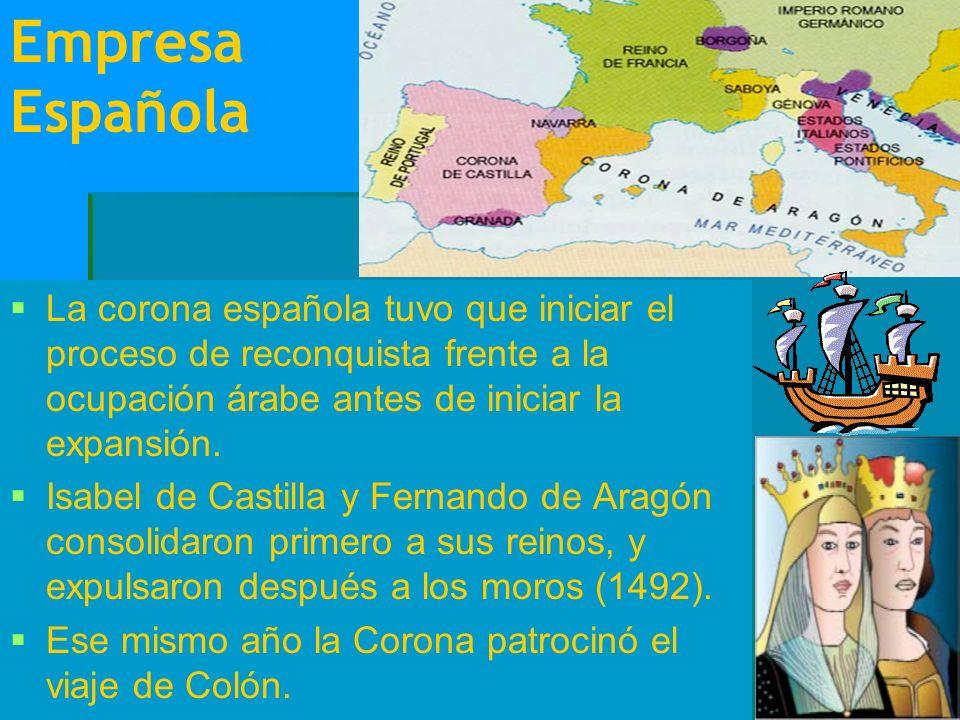 Empresa Española La corona española tuvo que iniciar el proceso de reconquista frente a la ocupación árabe antes de iniciar la expansión. Isabel de Ca
