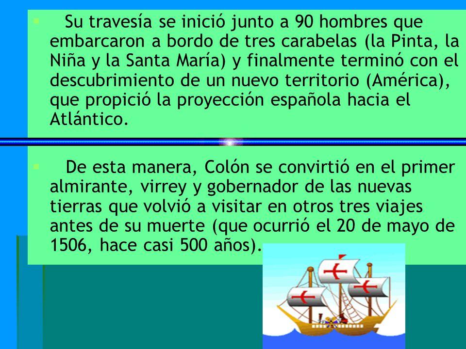 Su travesía se inició junto a 90 hombres que embarcaron a bordo de tres carabelas (la Pinta, la Niña y la Santa María) y finalmente terminó con el des