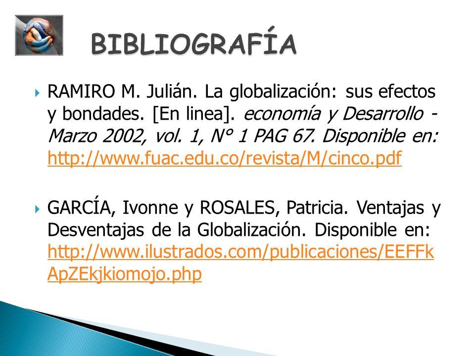 RAMIRO M. Julián. La globalización: sus efectos y bondades. [En linea]. economía y Desarrollo - Marzo 2002, vol. 1, N° 1 PAG 67. Disponible en: http:/