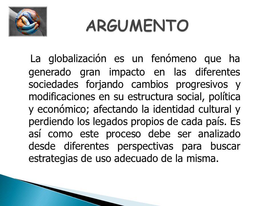 La globalización es un fenómeno que ha generado gran impacto en las diferentes sociedades forjando cambios progresivos y modificaciones en su estructu