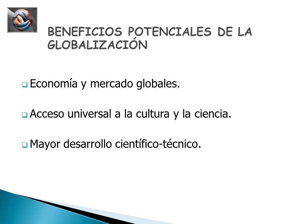 Economía y mercado globales. Acceso universal a la cultura y la ciencia. Mayor desarrollo científico-técnico.