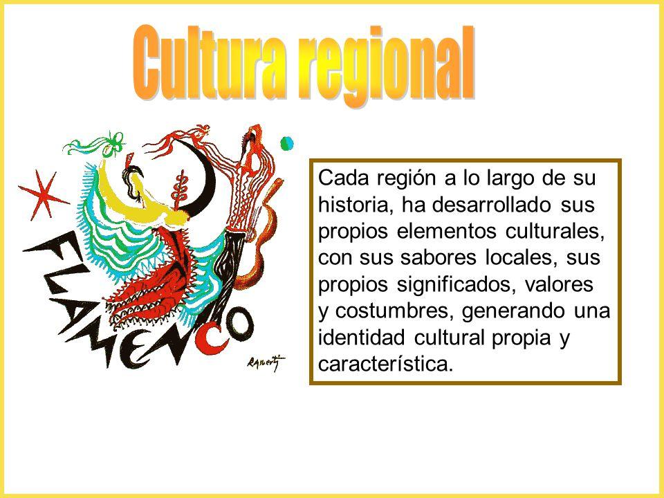 Cada región a lo largo de su historia, ha desarrollado sus propios elementos culturales, con sus sabores locales, sus propios significados, valores y costumbres, generando una identidad cultural propia y característica.