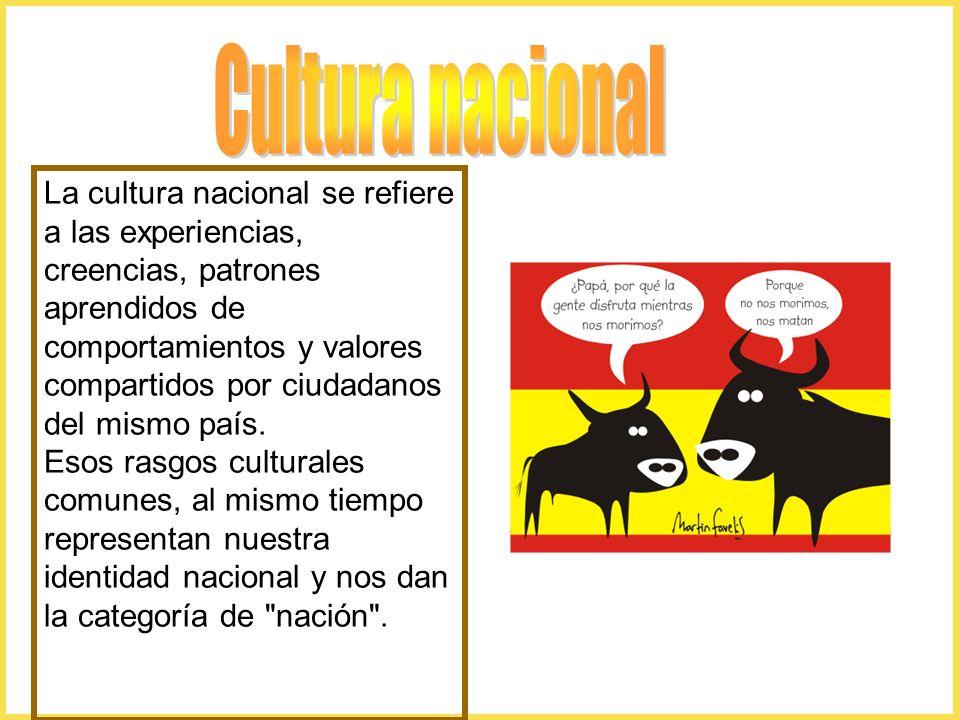 La cultura nacional se refiere a las experiencias, creencias, patrones aprendidos de comportamientos y valores compartidos por ciudadanos del mismo pa