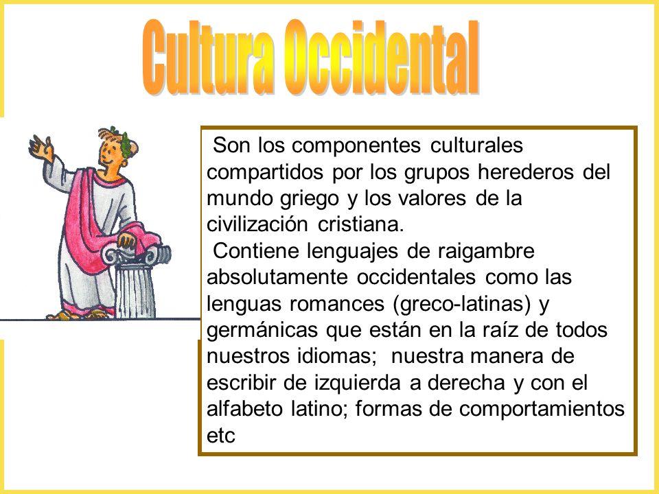 Son los componentes culturales compartidos por los grupos herederos del mundo griego y los valores de la civilización cristiana. Contiene lenguajes de