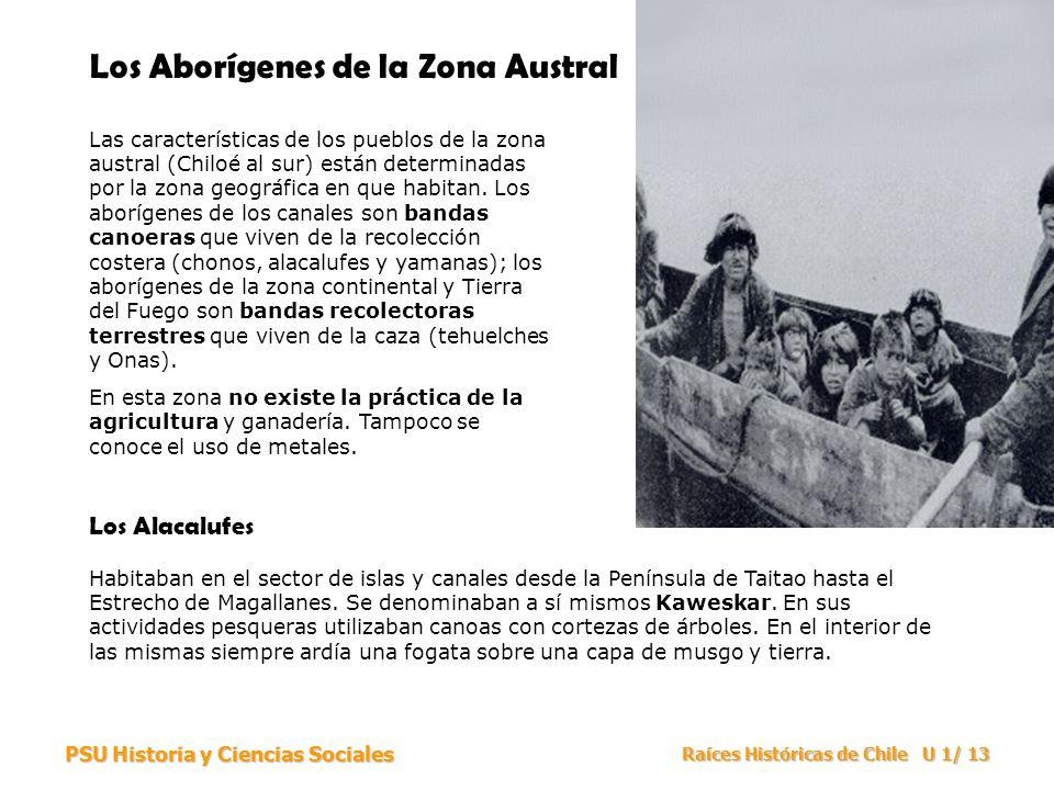 PSU Historia y Ciencias Sociales Raíces Históricas de Chile U 1/ 13 Los Aborígenes de la Zona Austral Los Alacalufes Las características de los pueblo