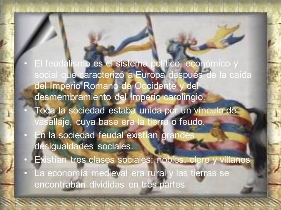 El feudalismo es el sistema político, económico y social que caracterizó a Europa después de la caída del Imperio Romano de Occidente y del desmembram