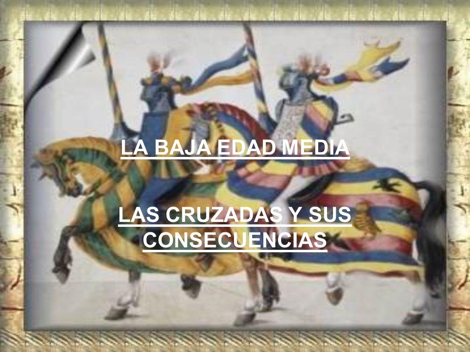 LA BAJA EDAD MEDIA LAS CRUZADAS Y SUS CONSECUENCIAS