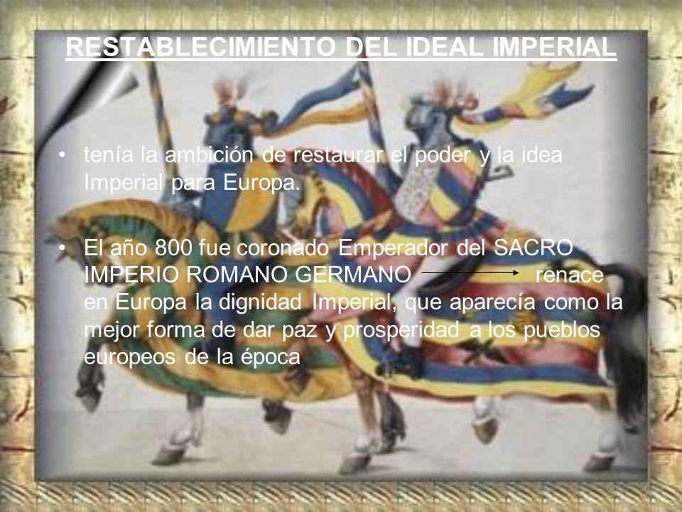 RESTABLECIMIENTO DEL IDEAL IMPERIAL tenía la ambición de restaurar el poder y la idea Imperial para Europa. El año 800 fue coronado Emperador del SACR