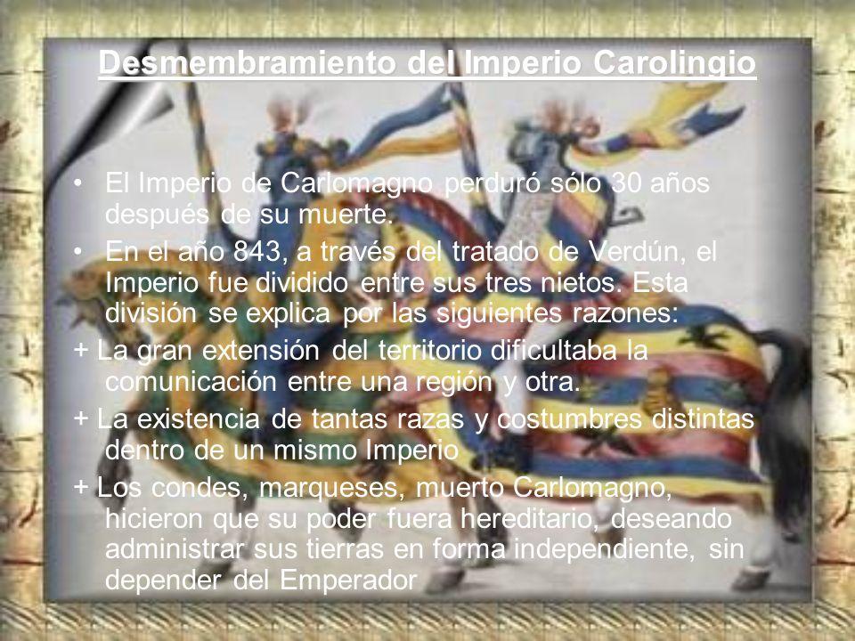 Desmembramiento del Imperio Carolingio El Imperio de Carlomagno perduró sólo 30 años después de su muerte. En el año 843, a través del tratado de Verd