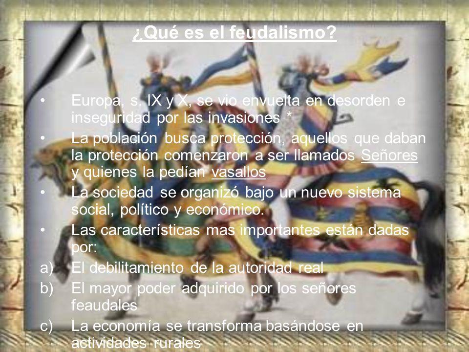 ¿Qué es el feudalismo? Europa, s. IX y X, se vio envuelta en desorden e inseguridad por las invasiones * La población busca protección, aquellos que d