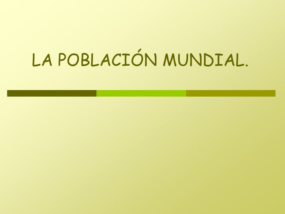 LA POBLACIÓN MUNDIAL.