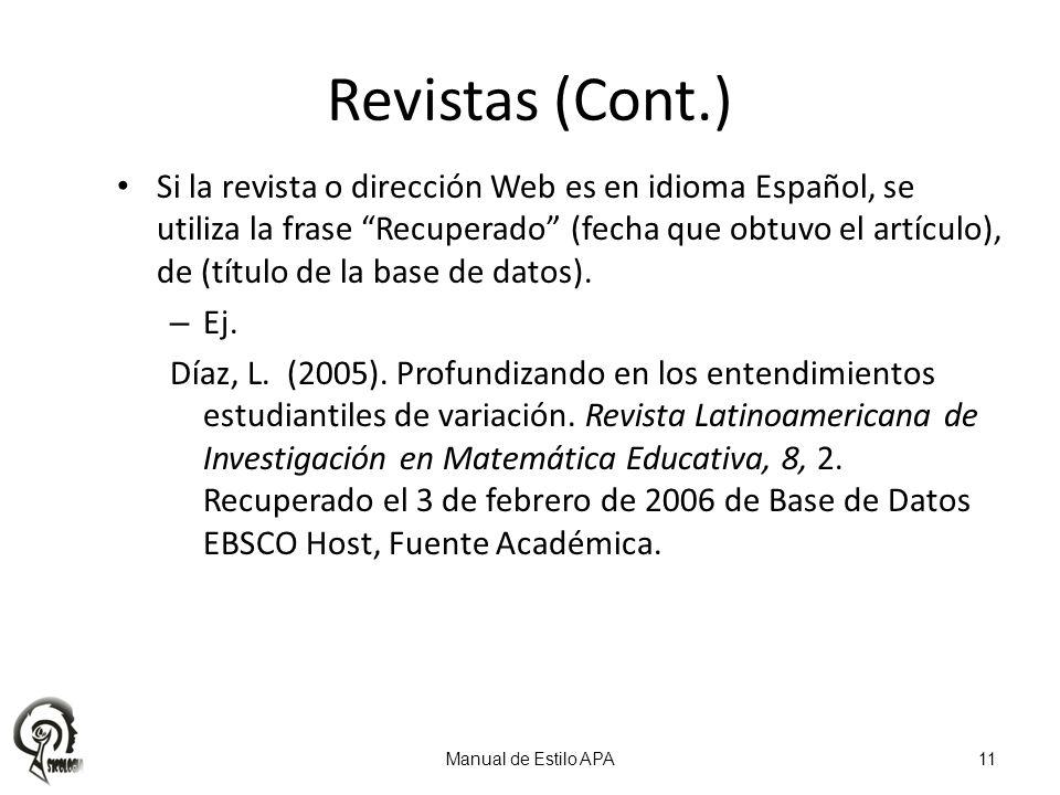 Si la revista o dirección Web es en idioma Español, se utiliza la frase Recuperado (fecha que obtuvo el artículo), de (título de la base de datos). –