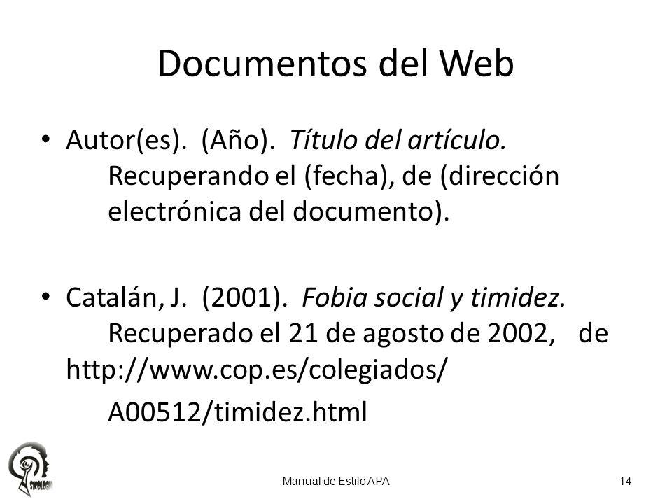 Autor(es). (Año). Título del artículo. Recuperando el (fecha), de (dirección electrónica del documento). Catalán, J. (2001). Fobia social y timidez. R