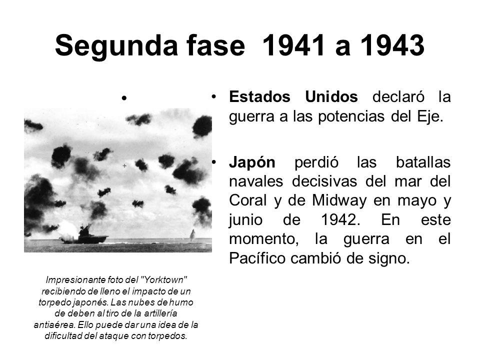 Segunda fase 1941 a 1943 Estados Unidos declaró la guerra a las potencias del Eje. Japón perdió las batallas navales decisivas del mar del Coral y de