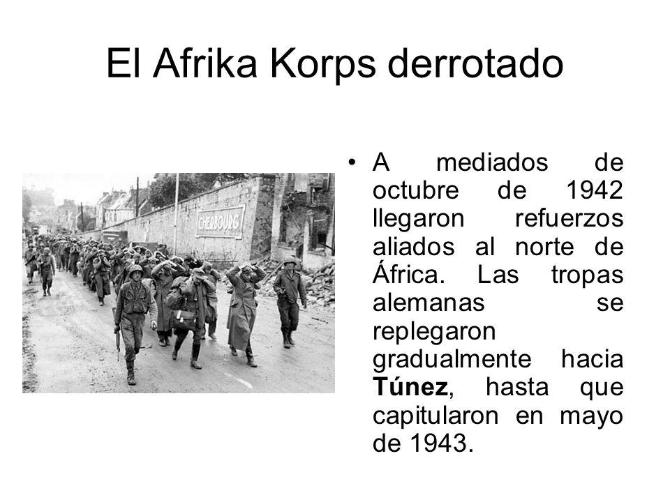 El Afrika Korps derrotado A mediados de octubre de 1942 llegaron refuerzos aliados al norte de África. Las tropas alemanas se replegaron gradualmente