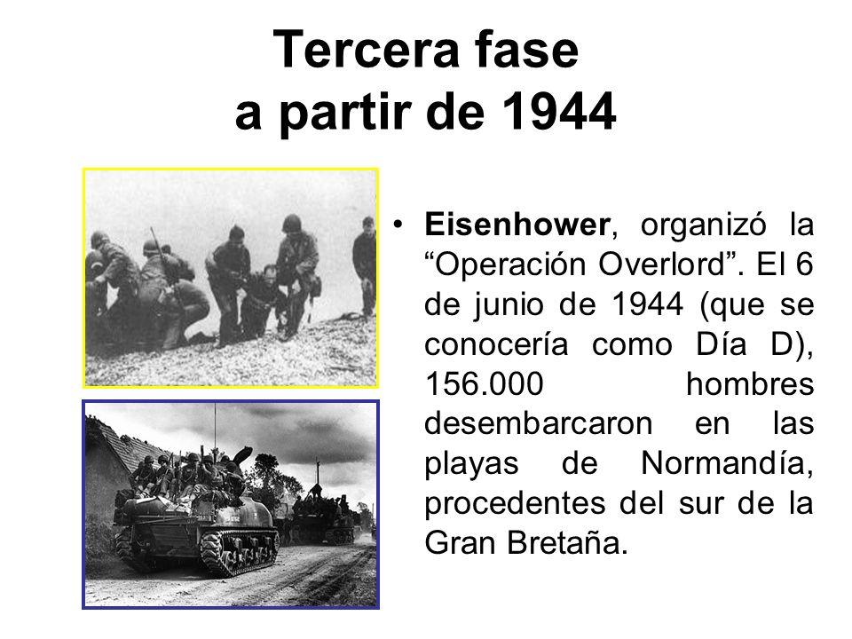 Tercera fase a partir de 1944 Eisenhower, organizó la Operación Overlord. El 6 de junio de 1944 (que se conocería como Día D), 156.000 hombres desemba