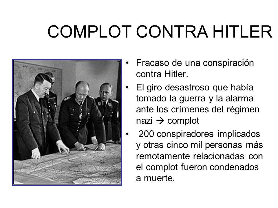 COMPLOT CONTRA HITLER Fracaso de una conspiración contra Hitler. El giro desastroso que había tomado la guerra y la alarma ante los crímenes del régim