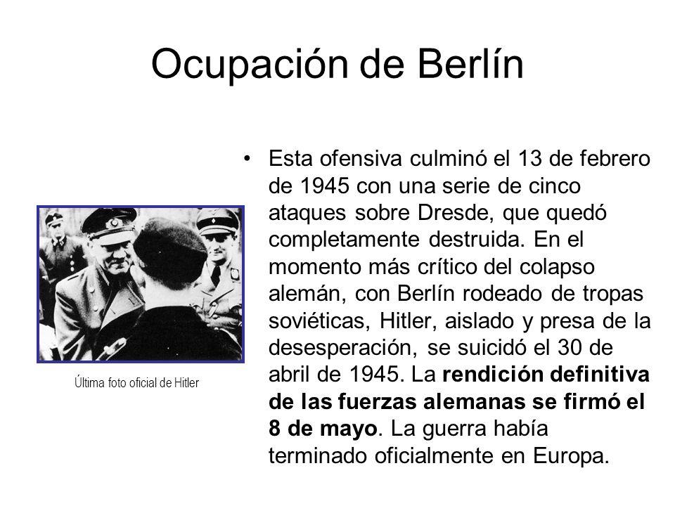 Ocupación de Berlín Esta ofensiva culminó el 13 de febrero de 1945 con una serie de cinco ataques sobre Dresde, que quedó completamente destruida. En