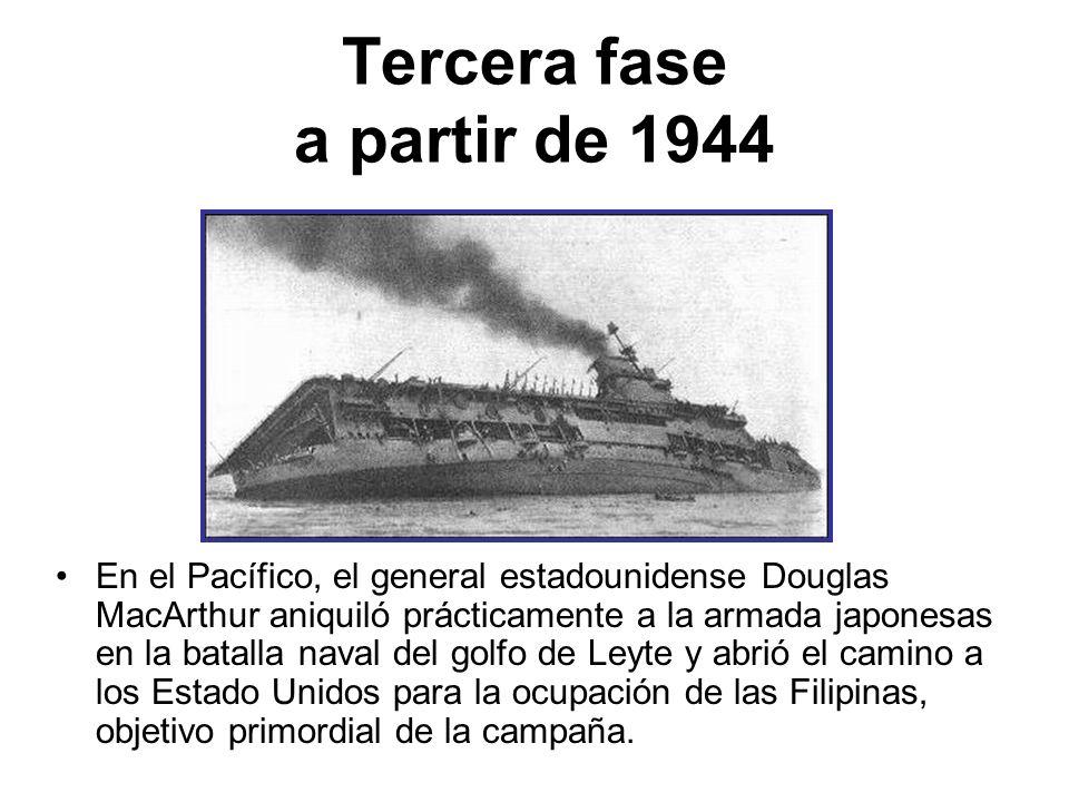 Tercera fase a partir de 1944 En el Pacífico, el general estadounidense Douglas MacArthur aniquiló prácticamente a la armada japonesas en la batalla n