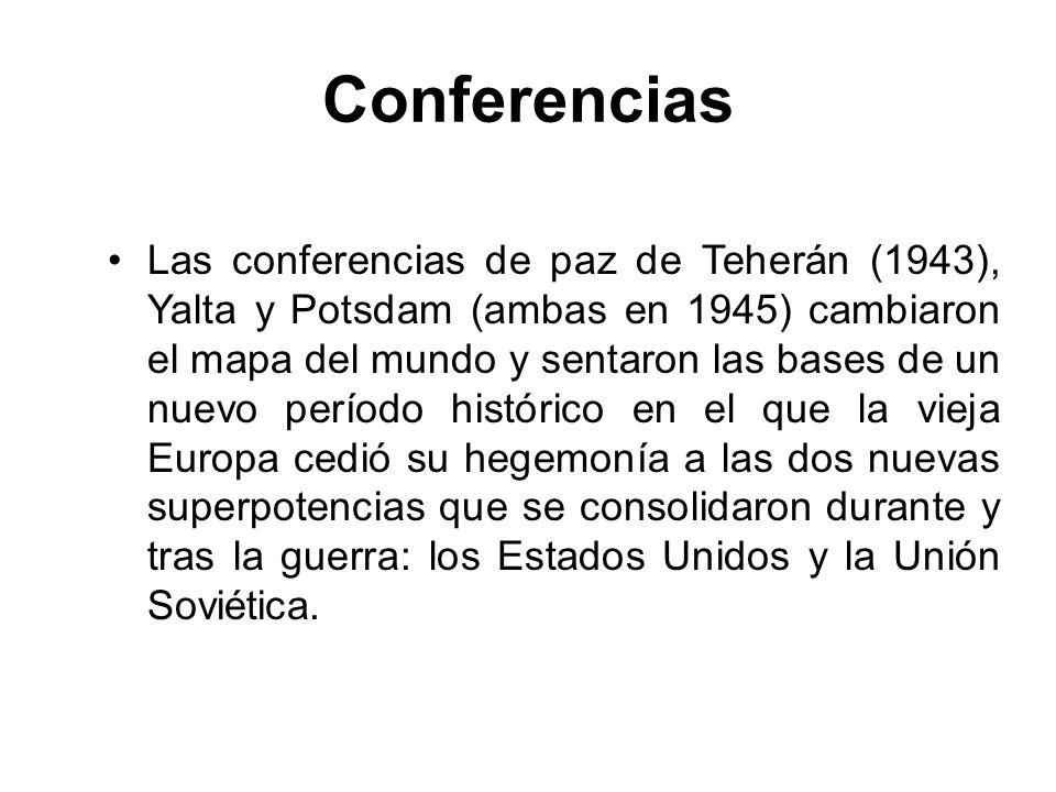 Conferencias Las conferencias de paz de Teherán (1943), Yalta y Potsdam (ambas en 1945) cambiaron el mapa del mundo y sentaron las bases de un nuevo p