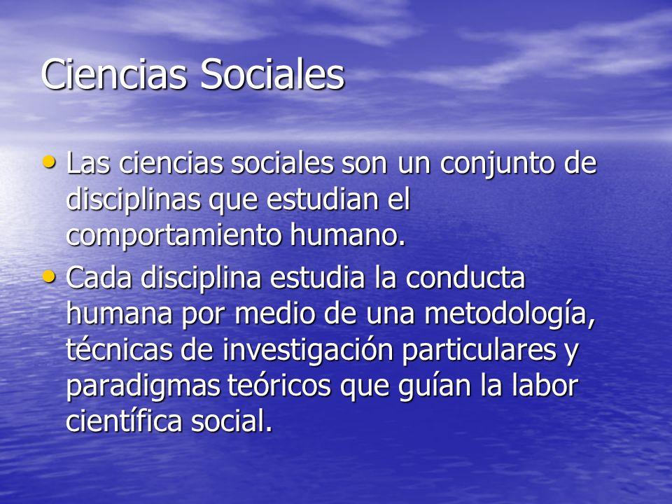 Ciencias Sociales Las ciencias sociales son un conjunto de disciplinas que estudian el comportamiento humano. Las ciencias sociales son un conjunto de