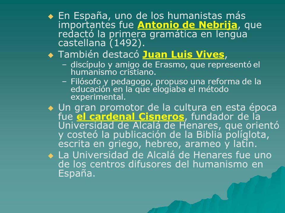 En España, uno de los humanistas más importantes fue Antonio de Nebrija, que redactó la primera gramática en lengua castellana (1492). También destacó